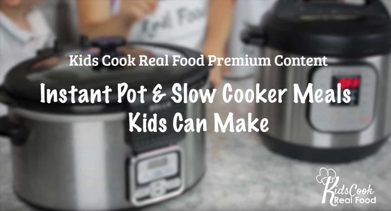Instant Pot & Slow Cooker Meals Kids Can Make