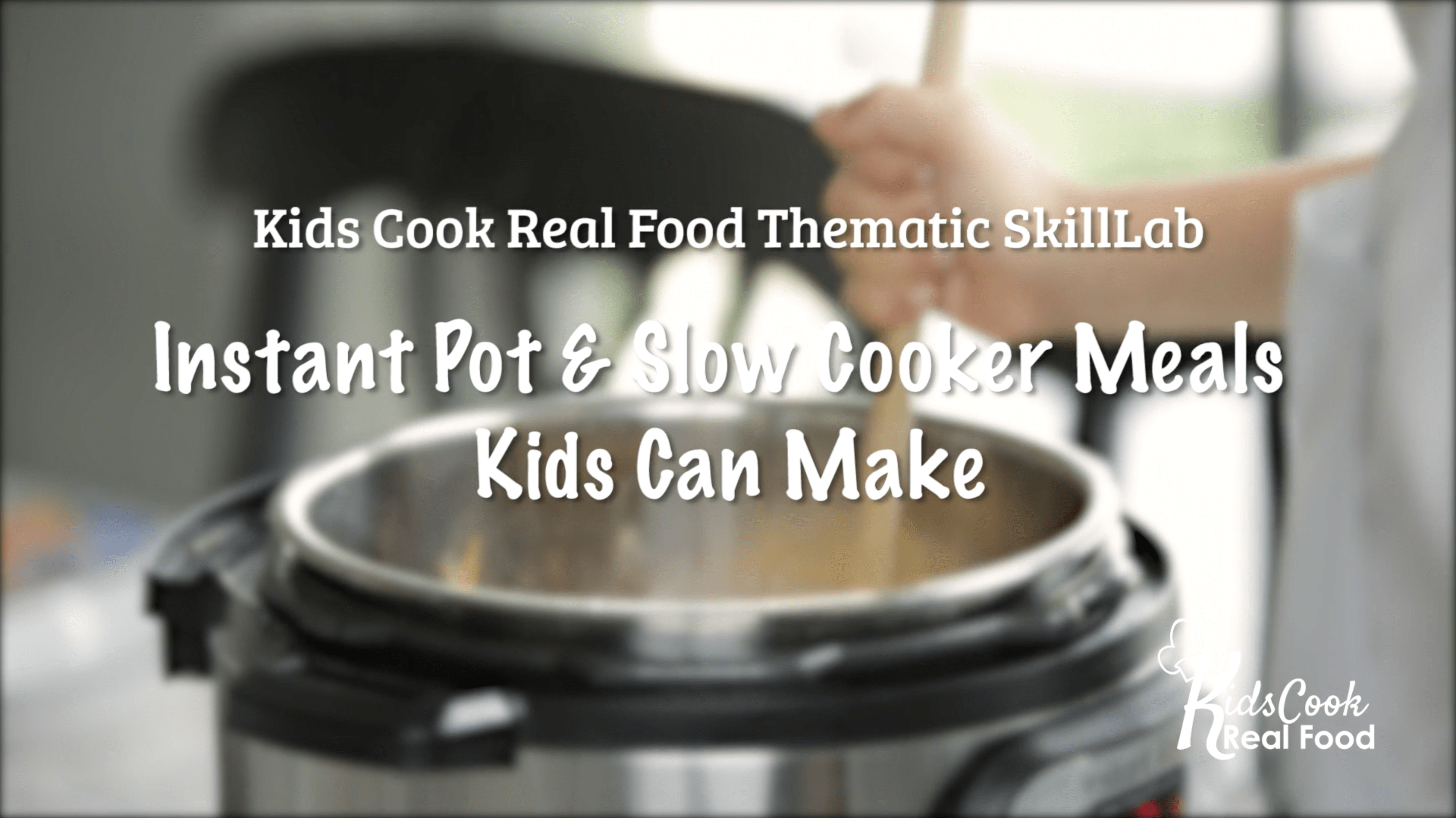 Instant Pot & Slow Cooker Meals Kids Can Make: Thematic SkillLab from Kids Cook Real Food