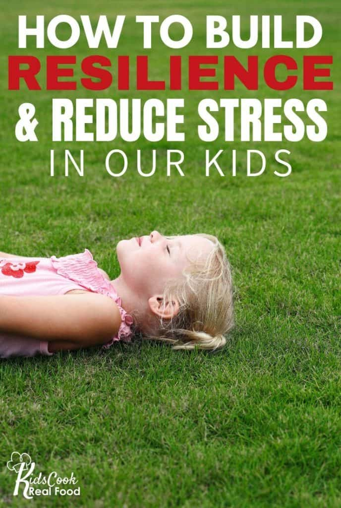How to Build Resilience and Reduce Stress in our Kids