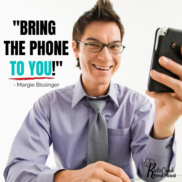 Bring the phone to you! -Margie Bissinger
