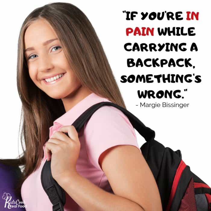 If you're in pain while carrying a backpack, something's wrong. -Margie Bissinger
