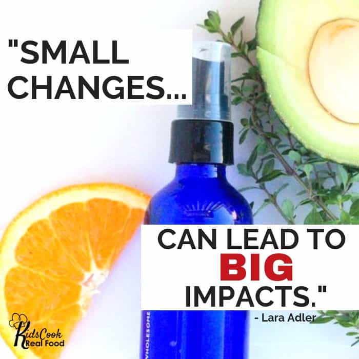 Small changes can lead to big impacts. -Lara Adler