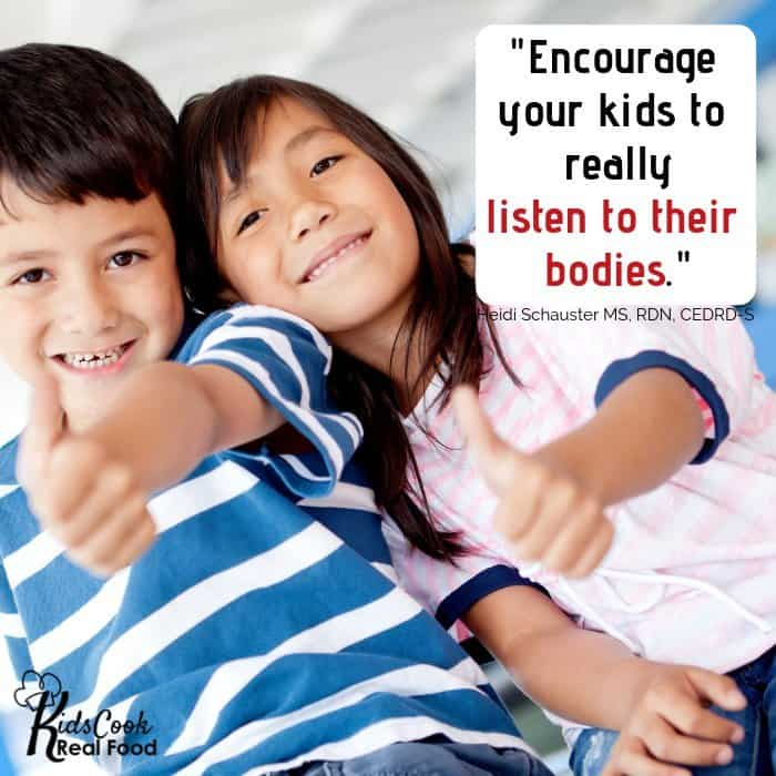 Encourage your kids to really listen to their bodies. -Heidi Shauster