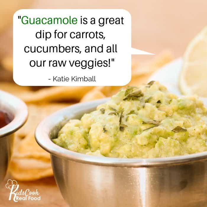 Guacamole is a great dip for carrots, cucumbers, and all our raw veggies. -Katie Kimball