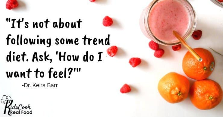 "It's not about following some trend diet. Ask, ""How do you want to feel?"" -Dr. Keira Barr"