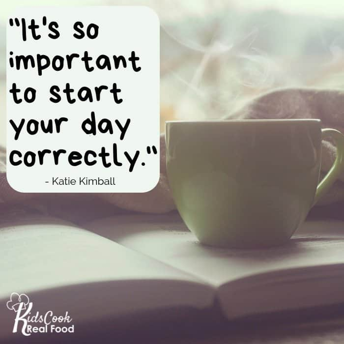 It's so important to start your day correctly. -Katie Kimball