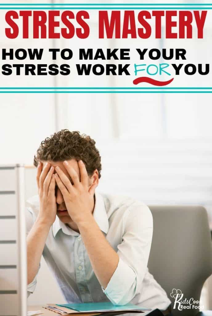 Stress Mastery: How to Make Your Stress Work FOR You