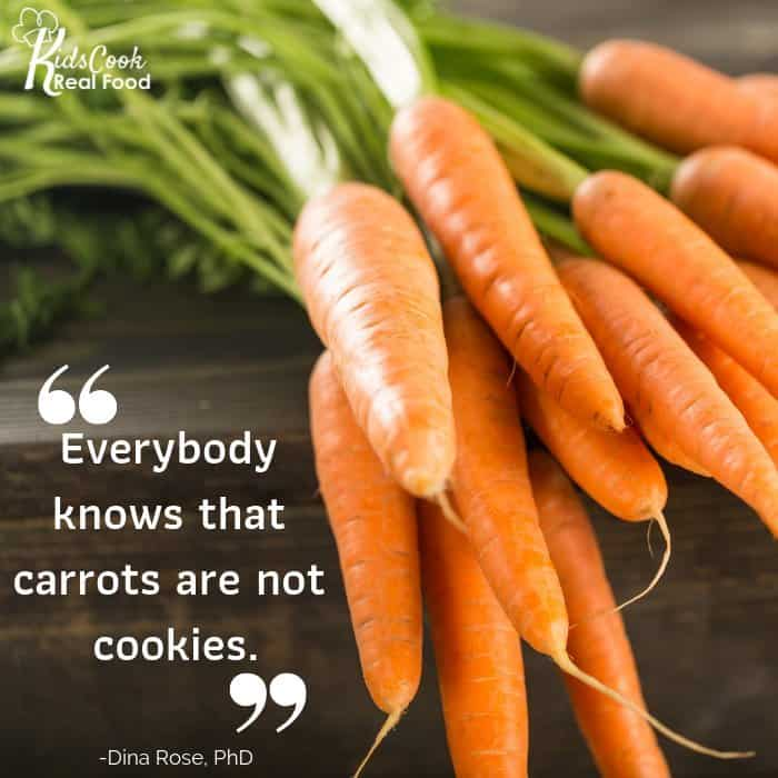 Everybody knows that carrots are not cookies. -Dina Rose, PhD