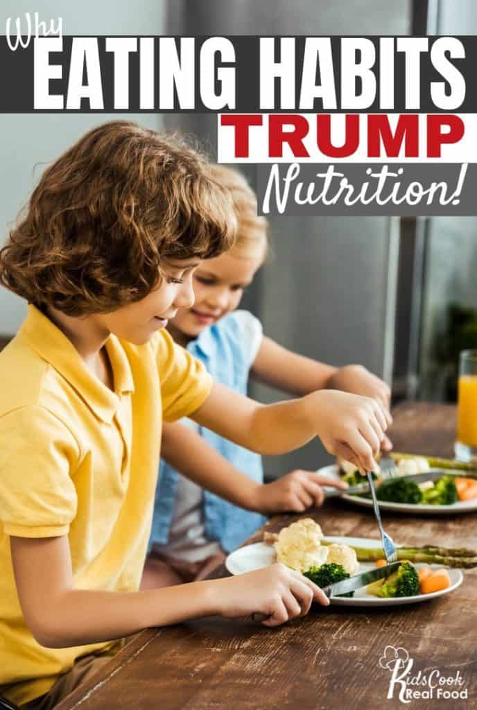 Why Eating Habits Trump Nutrition!