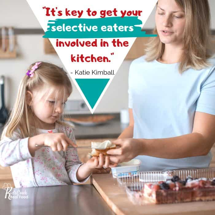 It's key to get your selective eaters involved in the kitchen. -Katie Kimball