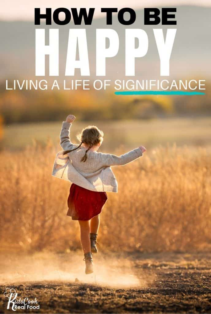 How to be Happy Living a Life of Significance!