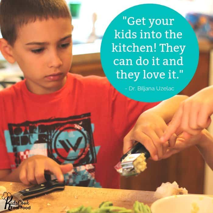 Get your kids into the kitchen! They can do it and they love it.-Dr. Biljana Uzelac