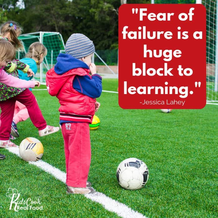 Fear of failure is a huge block to learning. -Jessica Lahey