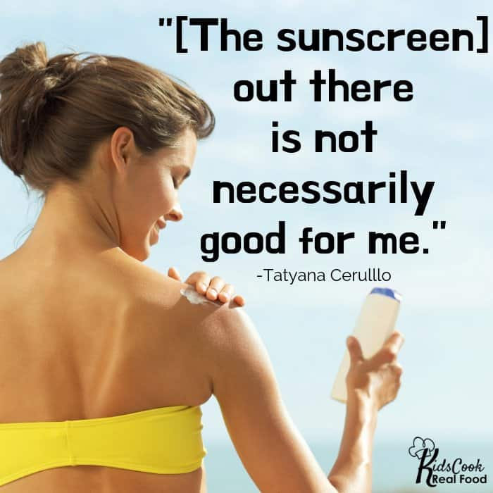 [The sunscreen] out there is not necessarily good for me. -Tatyana Cerullo
