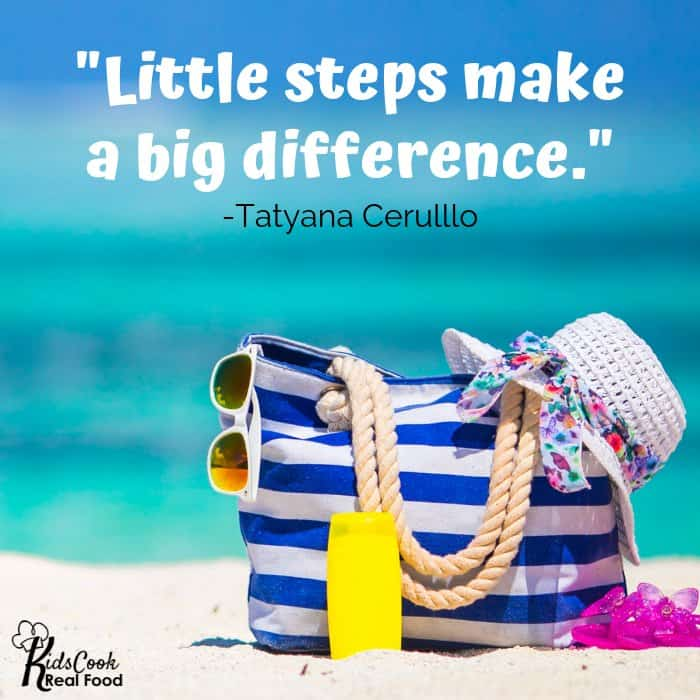Little steps make a big difference. -Tatyana Cerulllo