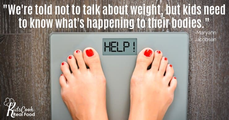 We're told not to talk about weight, but kids need to know what's happening to their bodies. -Maryann Jacobsen