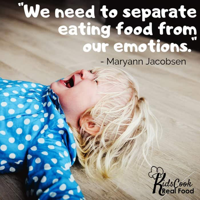 We need to separate eating food from our emotions. -Maryann Jacobsen
