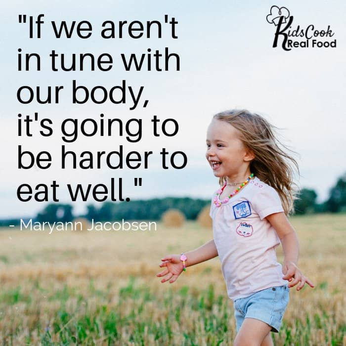 If we aren't in tune with our body, it's going to be harder to eat well. -Maryann Jacobsen