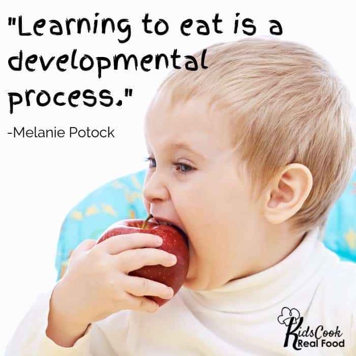 Learning to eat is a developmental process. -Melanie Potock