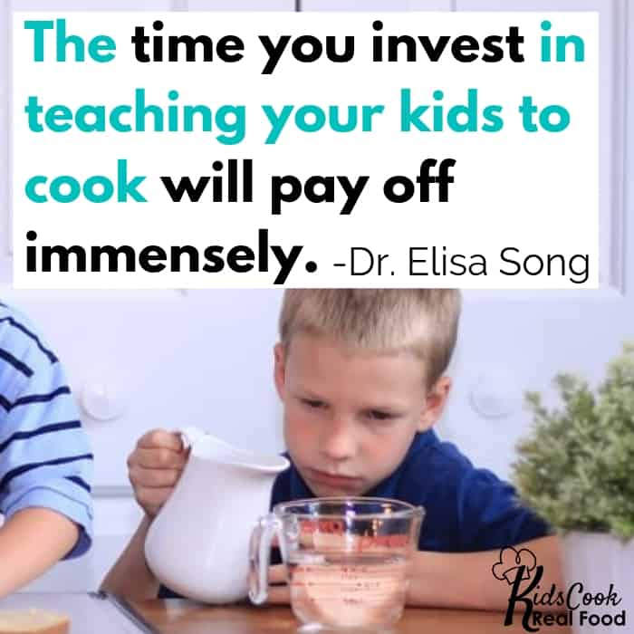 The time you invest in teaching your kids to cook will pay off immensely. -Dr. Elisa Song