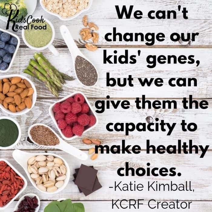 We can't change our kids' genes, but we can give them the capacity to make healthy choices. -Katie Kimball