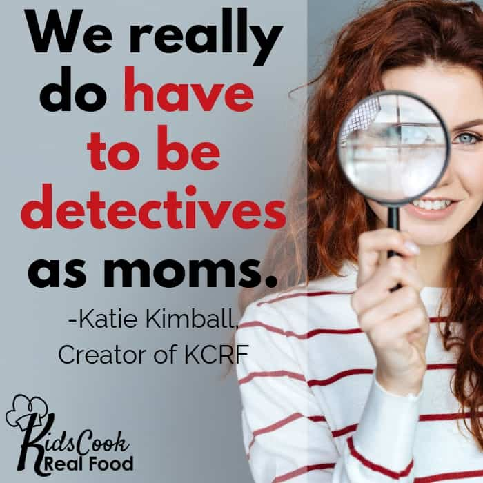 We really do have to be detectives as moms. -Katie Kimball