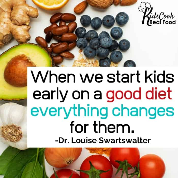 When we can start kids early on a good diet and having good functioning brain power everything changes for them. -Dr. Louise Swartswalter