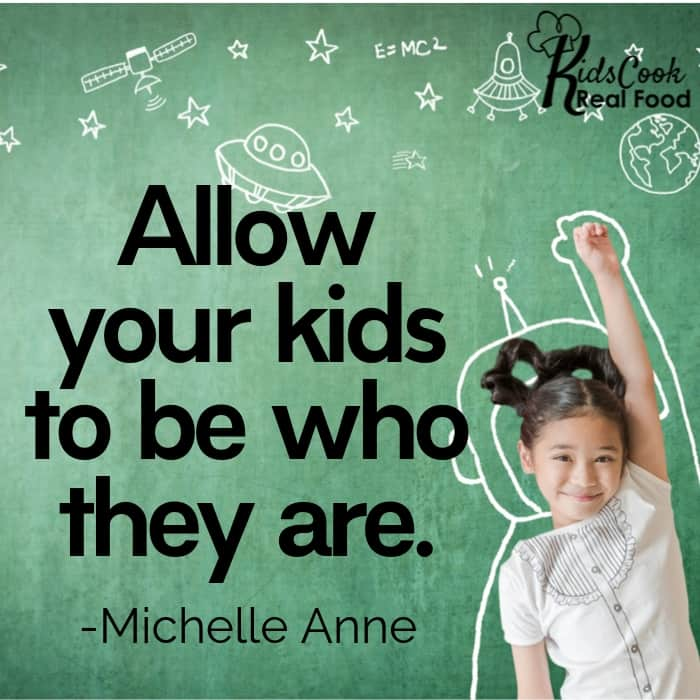 Your kids aren't going to be just like you - allow them to be who they are. -Michelle Anne