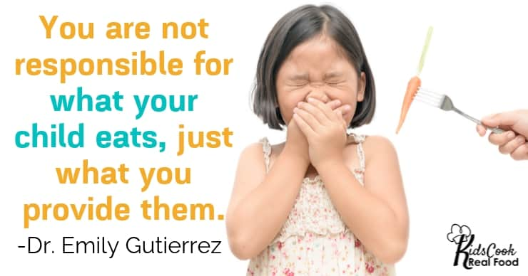You are not responsible for what your child eats, but you are responsible for what you provide them. -Dr. Emily Gutierrez