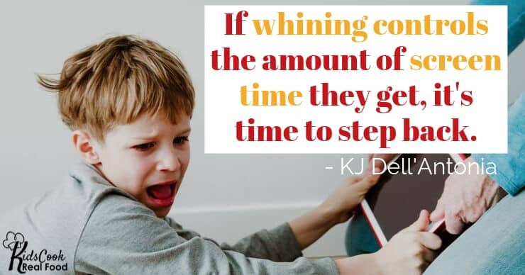 If your kid's whining controls the amount of screen-time they get, it's time to step back. - KJ Dell'Antonia