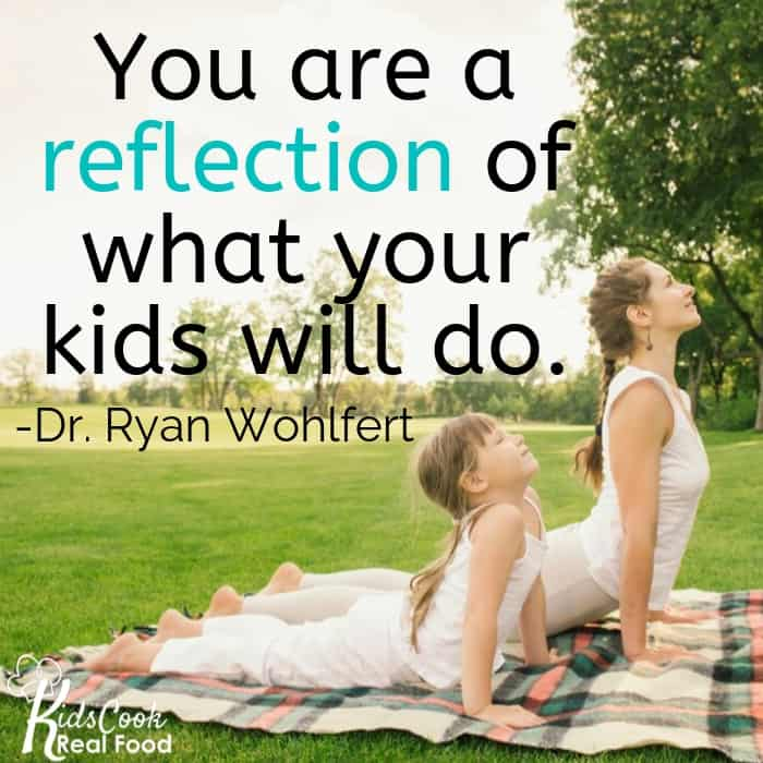 You are a reflection of what your kids are going to do. -Dr. Ryan Wohlfert