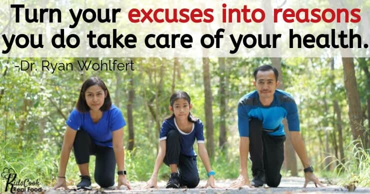 Let's turn those excuses into reasons you do take care of your health. -Dr. Ryan Wohlfert