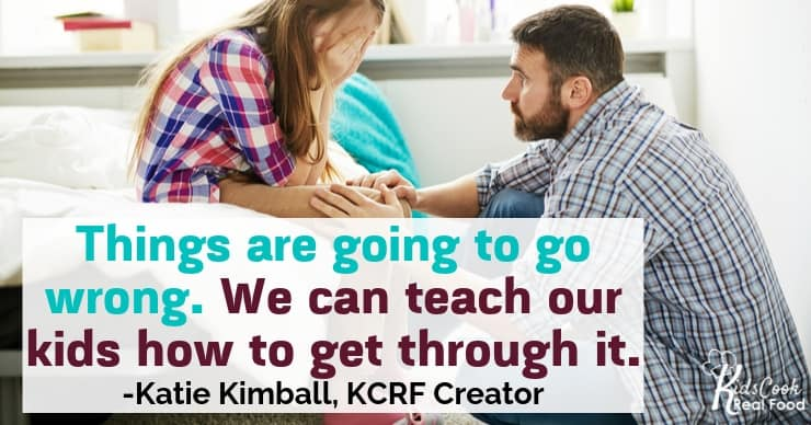 Things are gonna go wrong. The best gift we can give our kids is to teach them how to get through it. -Katie Kimball