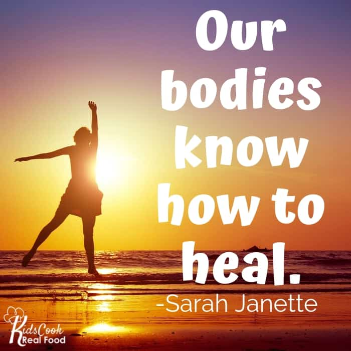 Our bodies inherently know how to heal; we just have to give them the right inputs. -Sarah Janette
