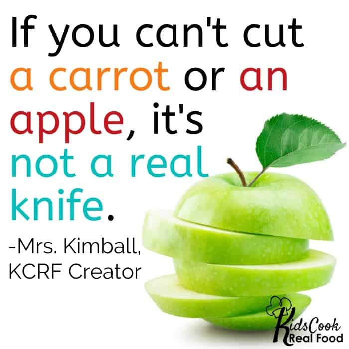 If you can't cut a carrot or an apple, it's not a real knife. -Mrs. Kimball