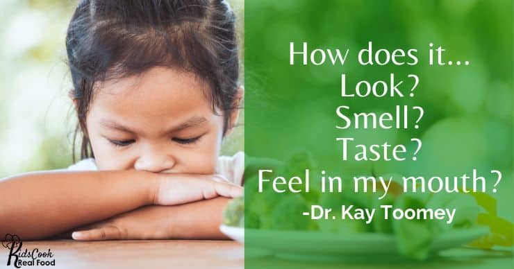 How does it look? How does it smell? How does it taste? How does it feel in my mouth? -Dr. Kay Toomey
