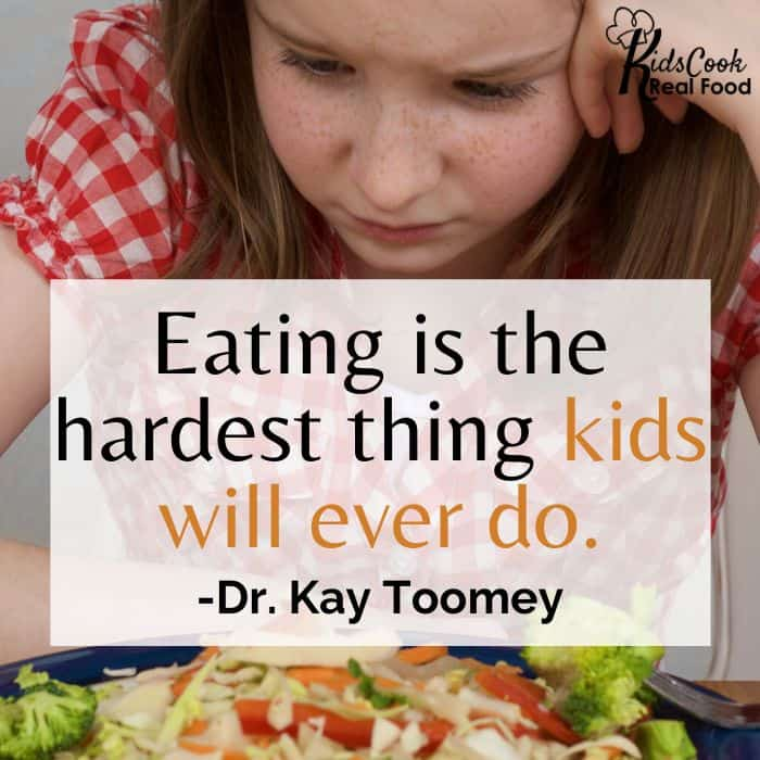 Eating is the hardest thing kids will ever do. -Dr. Kay Toomey