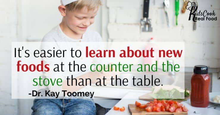 It's easier to learn about new foods at the counter and the stove than it is at the table. -Dr. Kay Toomey