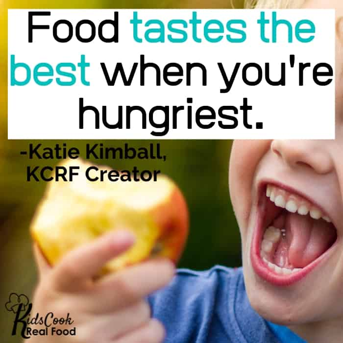 Food tastes the best when you're hungriest. -Katie Kimball