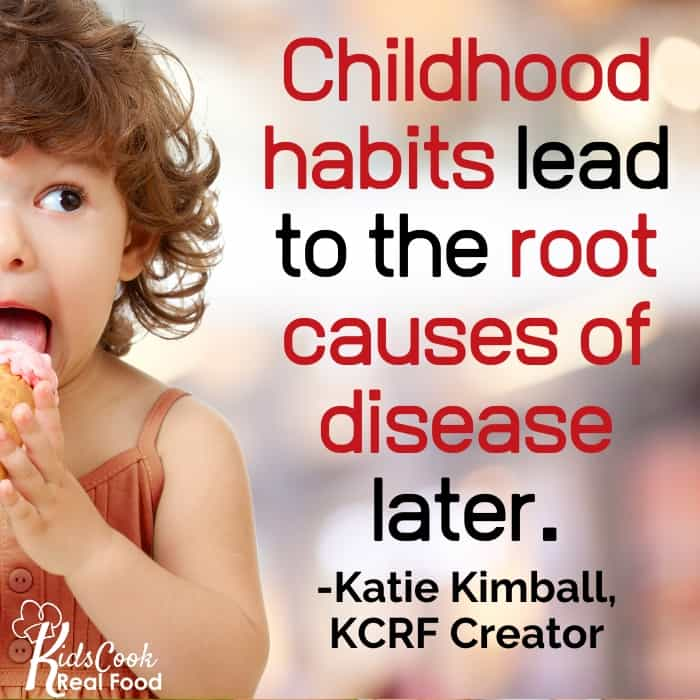 The habits formed in childhood are the roots of the root causes of disease later in life. -Katie Kimball