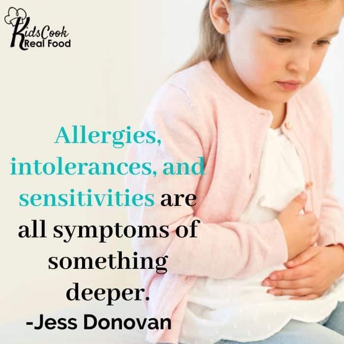 Allergies, intolerances, and sensitivities are all symptoms of something deeper. -Jess Donovan