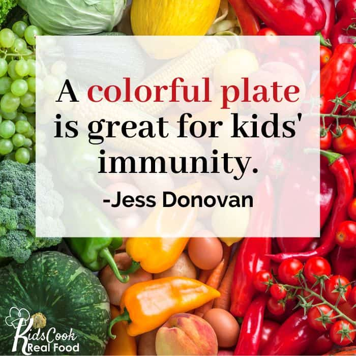 Getting lots of color on the plate is great for kids' immunity. -Jess Donovan
