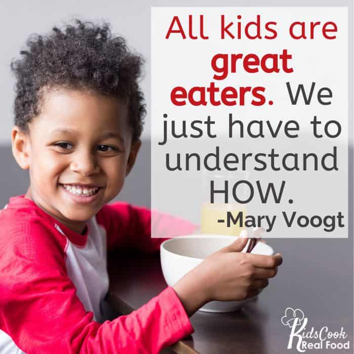 All kids are great eaters, but we have to understand HOW. -Mary Voogt