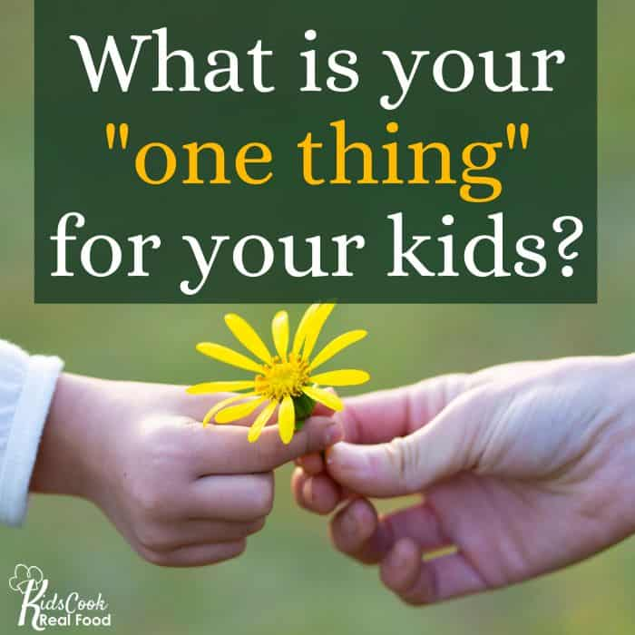 """What is your """"one thing: for your kids?"""