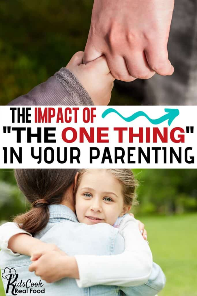 """The impact of """"the one thing"""" in your parenting"""