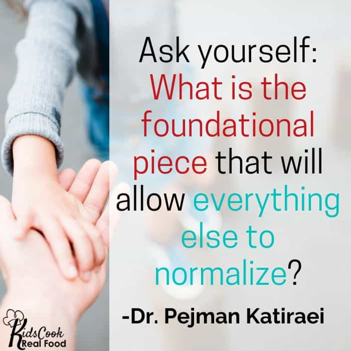 What is the foundational piece that's going to allow everything else to normalize? -Dr. Katiraei