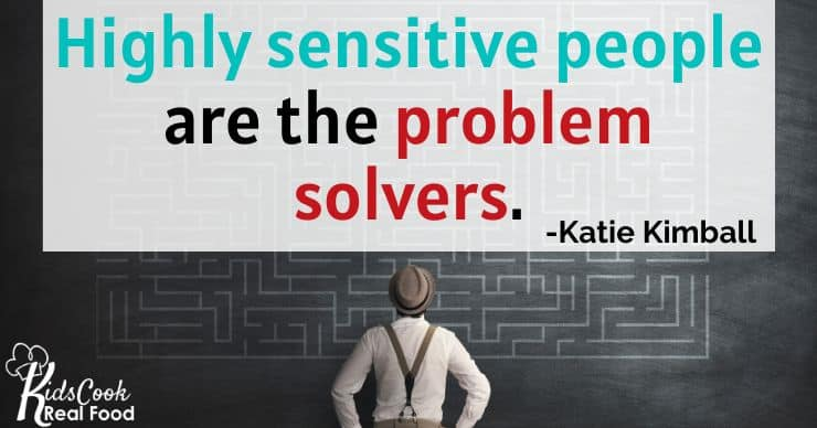 Highly sensitive people are the problem solvers. -Katie Kimball