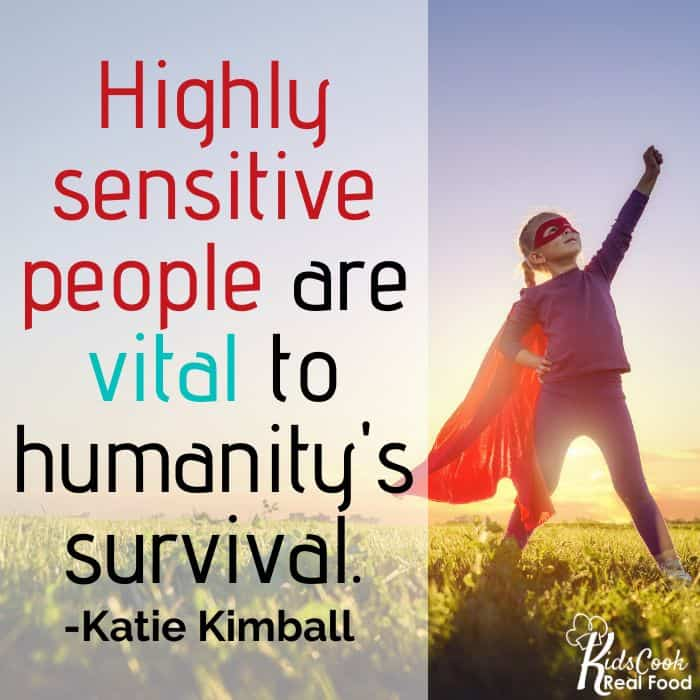 Highly sensitive people are vital to humanity's survival. -Katie Kimball