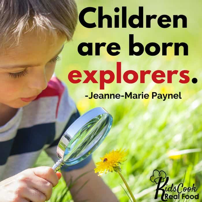 Children are born explorers. -Jeanne-Marie Paynel