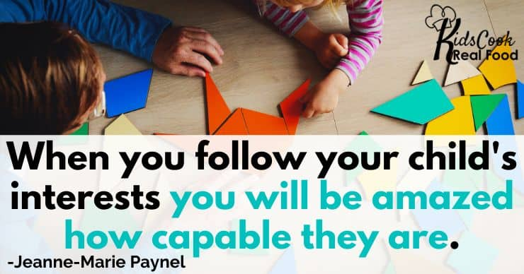 When you follow your child's interests you will be amazed how capable they are. -Jeanne-Marie Paynel